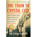 The Train to Crystal City: FDR's Secret Prisoner Exchange and America's Only Family Internment Camp During World War II, by Jan Jarboe Russell small book cover